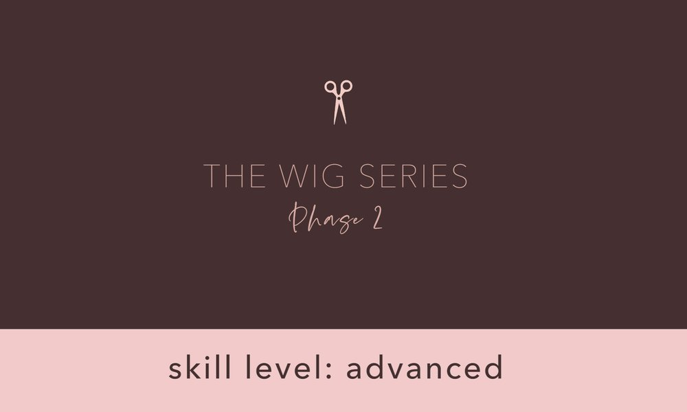 Wig Cutting Series - Phase 2